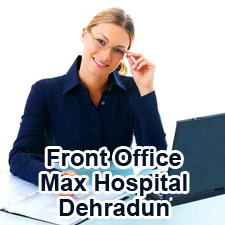 Front Office - Max Hospital Dehradun - Jobs in Dehradun www.maxhealthcare.in