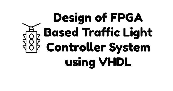 design of fpga based traffic light controller system using vhdl