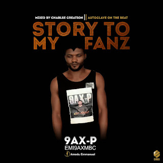 MUSIC: 9ax-P - Story To My Fanz