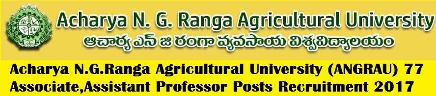 Acharya N.G.Ranga Agricultural University (ANGRAU) 77 Associate,Assistant Professor Posts Recruitment 2017