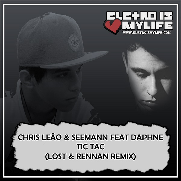 Chris Leão & Seemann Feat Daphne - Tic Tac (LOST & RENNAN Remix)