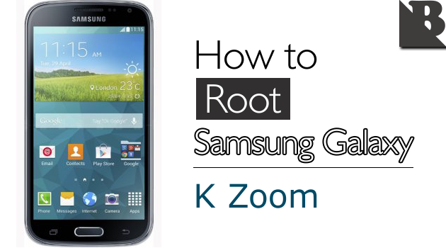 How To Root Samsung Galaxy K Zoom SM-C11