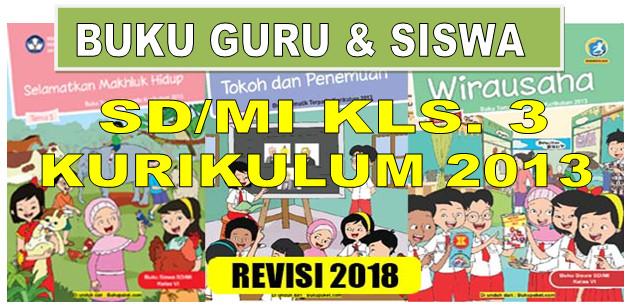 BUKU PEGANGAN GURU DAN SISWA SD/MI KELAS 3 KURIKULUM 2013 REVISI 2018