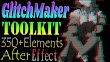 GlitchMaker Toolkit 350+Elements for After Effect