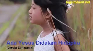 Download Lagu Rohani Ada Yesus Didalam Hidupku (Grezia Ephipania)
