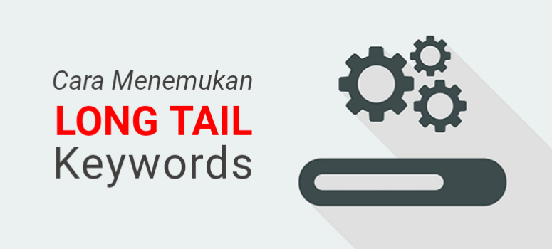 Cara Menemukan Long Tail Keywords