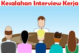 7 kesalahan yang harus  dihindari pada saat proses interview kerja