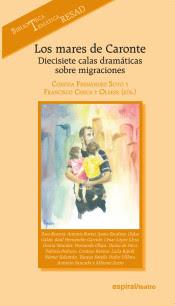 Los mares de Caronte: diecisiete calas dramáticas sobre migraciones / Concha Fernández Soto, Francisco Checa
