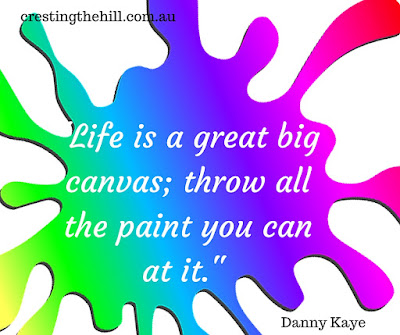 """Life is a great big canvas; throw all the paint you can at it."" - Danny Kaye"