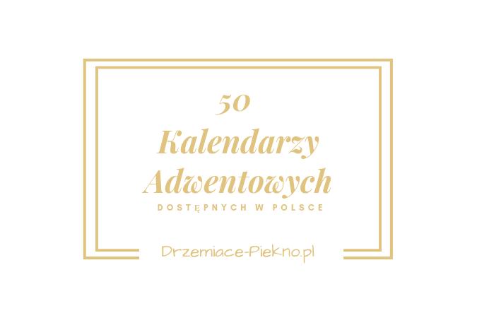 Kalendarze Adwentowe z kosmetykami 2018 - 50 kalendarzy dostępnych w Polsce!