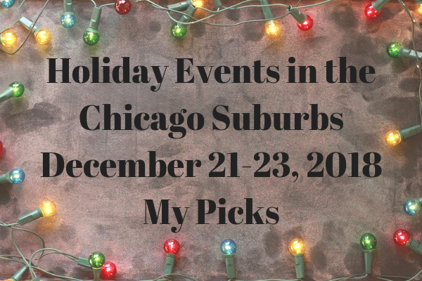 Holiday Events in the Chicago Suburbs  December 21-23, 2018