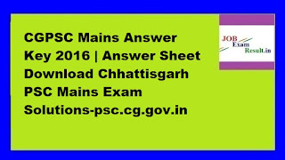 CGPSC Mains Answer Key 2016 | Answer Sheet Download Chhattisgarh PSC Mains Exam Solutions-psc.cg.gov.in