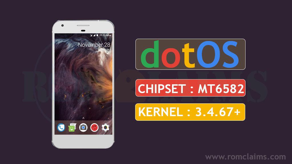[Bugless] [MT6582] [7.1.2] DOT OS v1.1 N Rom For MT6582 || Kernel 3.4.67+ KK