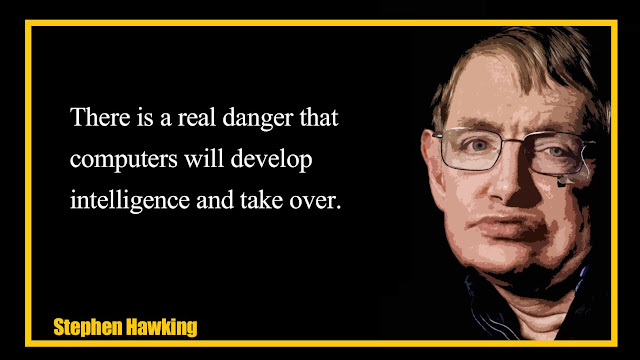 There is a real danger that computers will develop intelligence and take over Stephen Hawking