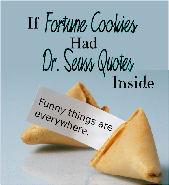 If Fortune Cookies Had Dr. Seuss Quotes Inside -- Wouldn't your favorite Dr. Seuss books be better inside a fortune cookie? Which one is YOUR favorite?  {posted @ Unremarkable Files}