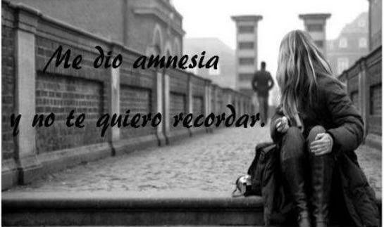 Me dio amnesia y no te quiero recordar. -Gian Marco Zignago