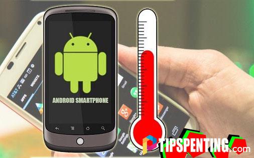 4 Hal Sepele yang Menyebabkan Ponsel Android Cepat Panas dan Tips Mengatasinya