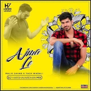 Aazma Le ( Yash Wadali & Malik Sahab ) - Dj Harshavardhan Mix