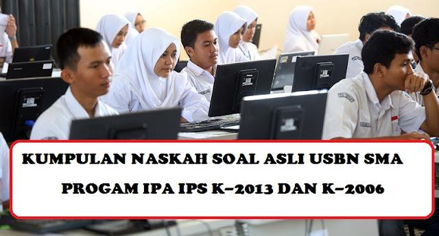 KUMPULAN NASKAH SOAL ASLI USBN SMA PROGAM IPA IPS K-2013 DAN K-2006