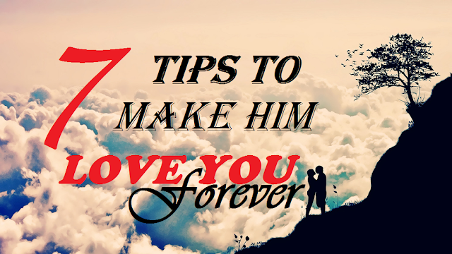 How to make him love me ? 7 TIPS TO MAKE HIM LOVE YOU
