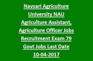 Navsari Agriculture University NAU Agriculture Assistant, Agriculture Officer Jobs Recruitment Exam 2017 79 Govt Jobs Last Date 10-04-2017