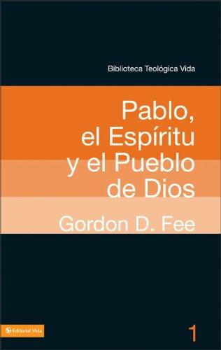 Pablo, el espíritu y el pueblo de Dios – Gordon D. Fee