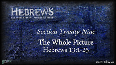 The Whole Picture - Hebrews 13:1-25