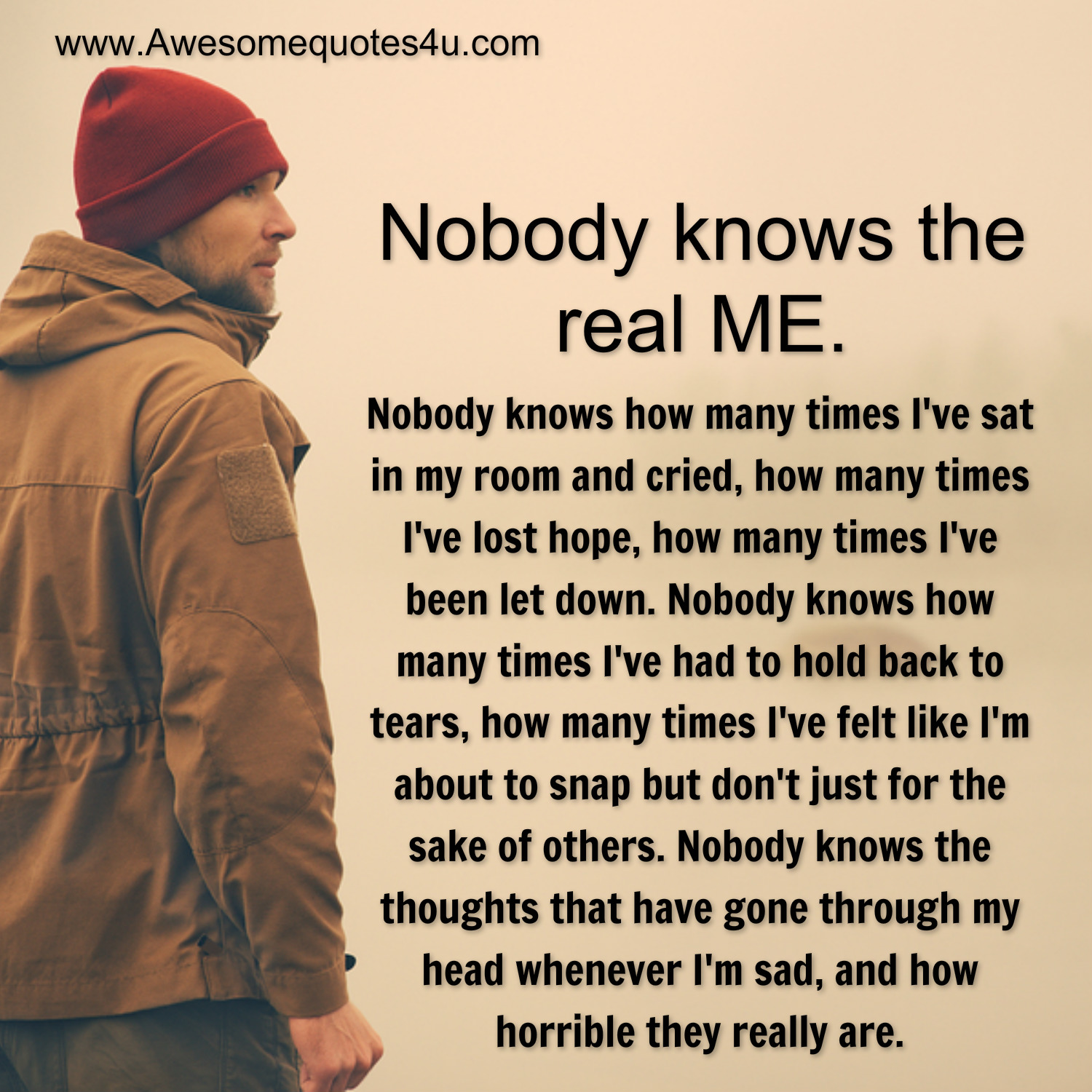 Awesome Quotes: Nobody knows the real me.