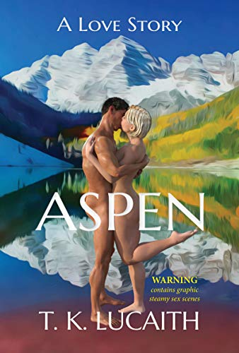 Aspen: a Love Story Kindle Edition by T. K. Lucaith (Author)