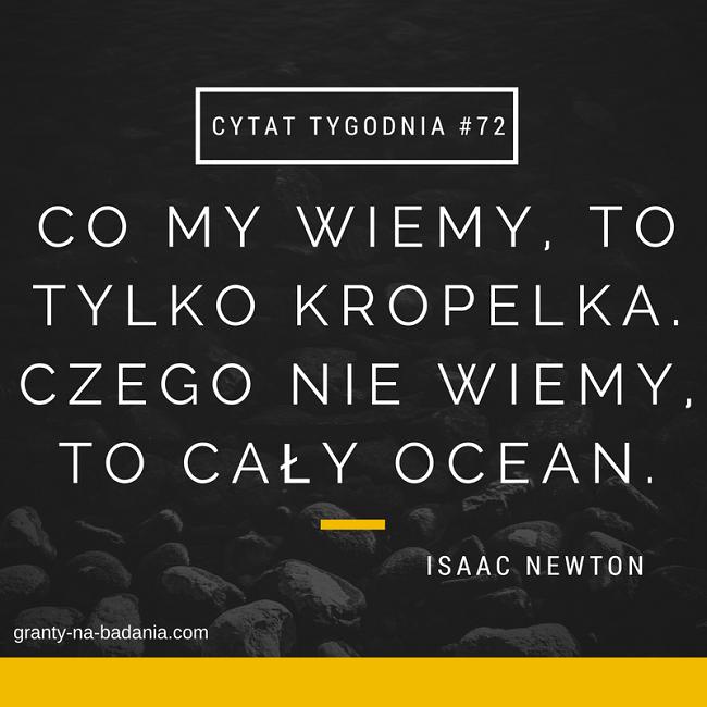 Co my wiemy, to tylko kropelka. Czego nie wiemy, to cały ocean. - Isaac Newton