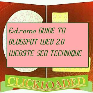 Extreme GUIDE TO BLOGSPOT WEB 2.0 WEBSITE SEO TECHNIQUE