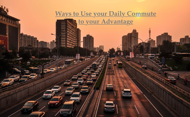 Ways to Use your Daily Commute to your Advantage
