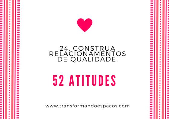 Projeto 52 Atitudes | Atitude 24 - Construa relacionamentos de qualidade.
