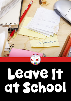 Teacher Tip to start off the year: Leave it at school!
