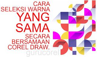 Cara Seleksi warna yang sama secara bersamaan Corel Draw.