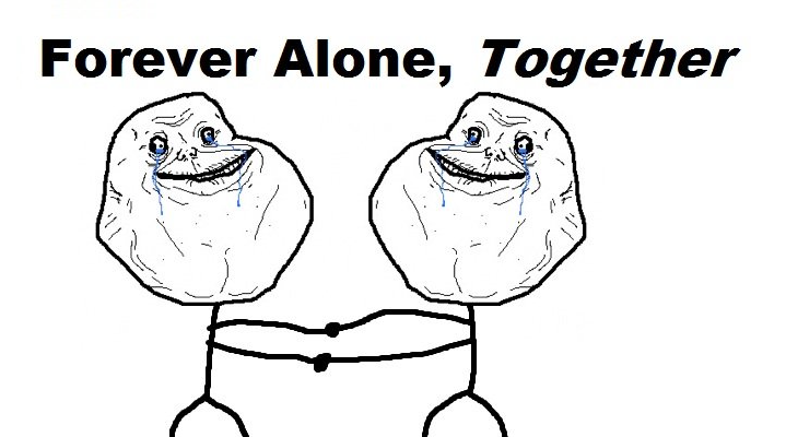 forever alone dating reddit One look at the forever alone meme square comprised entirely of men who had set up dates with fake users on the popular dating website share to reddit.