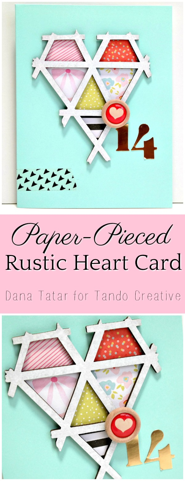 Paper-Pieced Rustic Heart Valentine's Day Card by Dana Tatar for Tando Creative