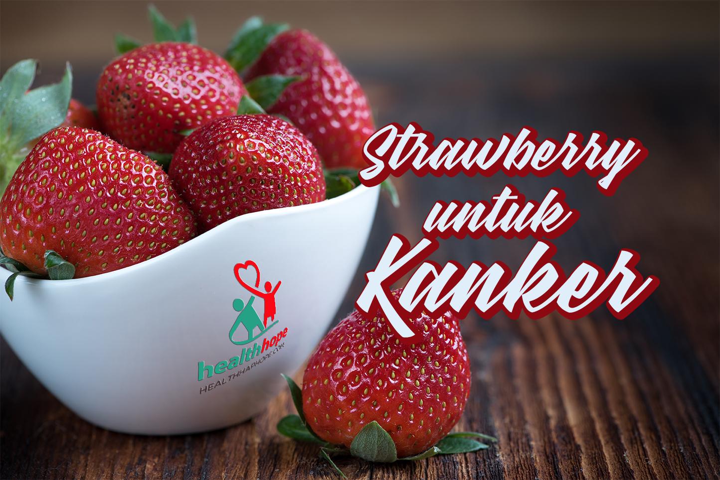 Mengkonsumsi 8 Stroberi Per Hari Untuk Mencegah Kanker
