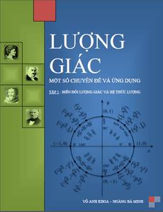 Lượng giác - Một số chuyên đề và ứng dụng - Tập 1 - Võ Anh Khoa, Hoàng Bá Minh