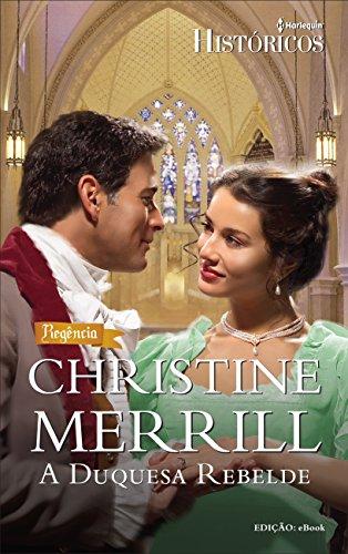 A Duquesa Rebelde - Harlequin Históricos - Christine Merril