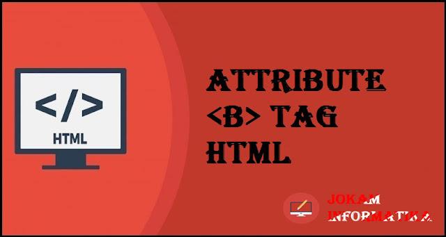 Dasar Atribut Tagging <b> Pada Bahasa Pemrograman HTML - JOKAM INFORMATIKA