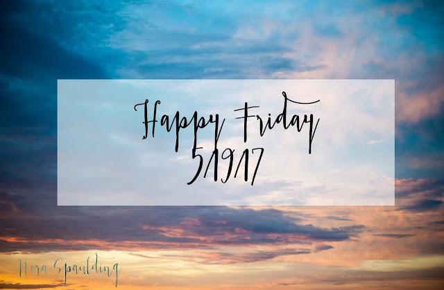 Happy Friday 5/19/17