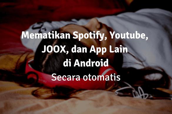 Cara Mematikan Lagu Otomatis di Spotify , JOOX, Youtube atau Pemutar Musik Lainnya Sebelum Tidur