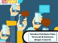 Temukan Distributor Pulsa Termurah di Indonesia dengan 5 Cara Ini