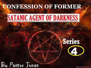 Confession Of Former Satanic Agent Of Darkness By Pastor Jonas-Series 4