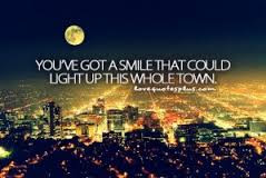 Smile happiness Quotes: you've got a smile  that could light up this hometown.