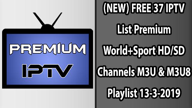(NEW) FREE 37 IPTV List Premium World+Sport HD/SD Channels M3U & M3U8 Playlist 13-3-2019