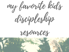 My Favorite Kids Discipleship Resources