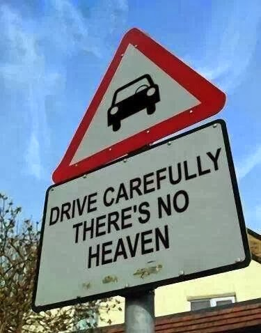Funny Drive Carefully There's No Heaven Sign