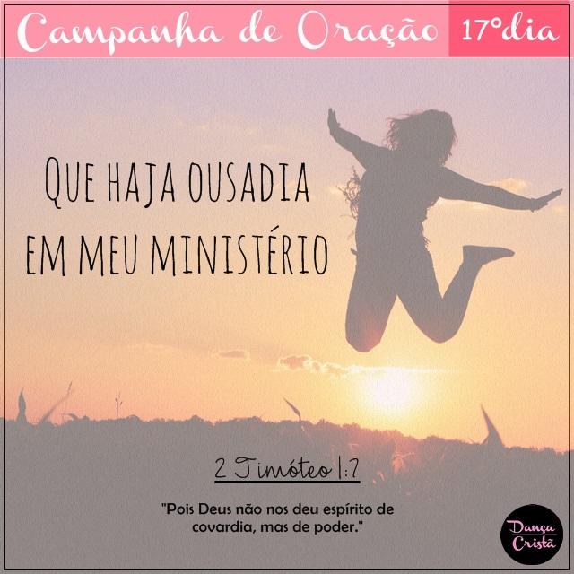 Campanha de Oração, 17º Dia, Que haja ousadia em meu ministério, Campanha para Ministério de Dança, Dança Cristã, Frases, Por Milene Oliveira.